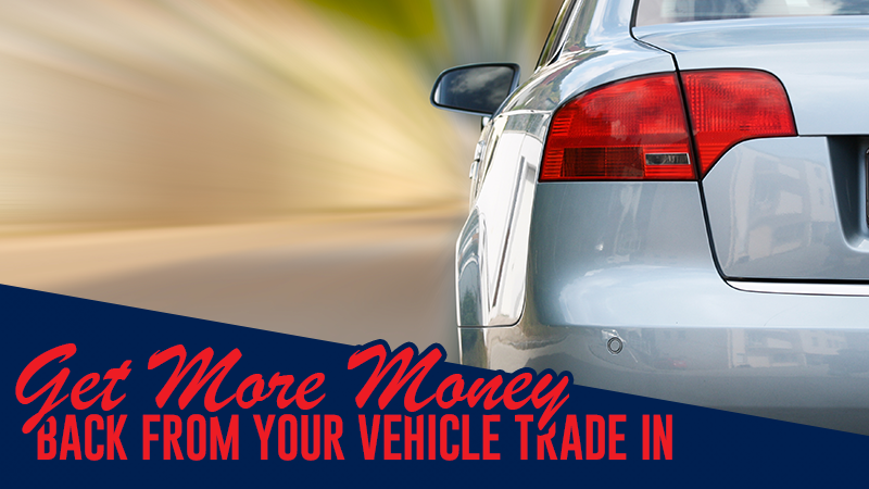 Follow These Tips to Get More Money Back From Your Vehicle Trade In