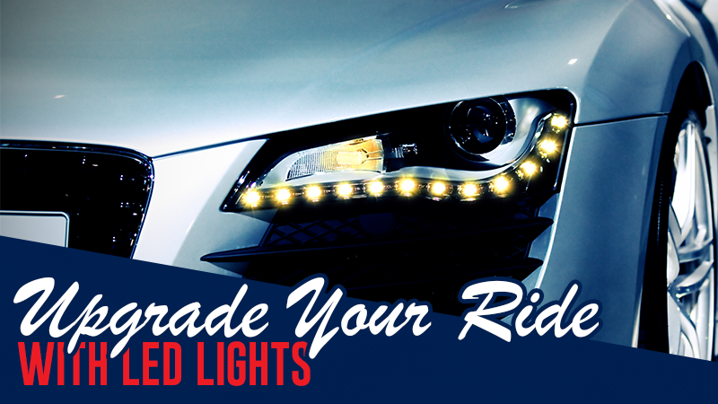 Why You Need to Upgrade Your Ride with LED Lights